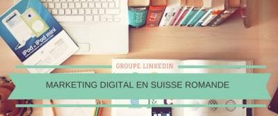 Un groupe Linkedin pour les passionnés du marketing digital en Suisse Romande (enfin!)