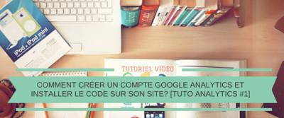 Comment créer un compte Google Analytics et installer le code sur son site? [Tuto Analytics #1]