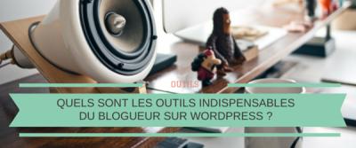 Quels sont les outils indispensables du blogueur sur WordPress ?