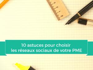 10 astuces pour choisir les réseaux sociaux de votre PME