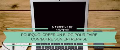 Pourquoi créer un blog pour faire connaitre son entreprise [marketing de contenu]