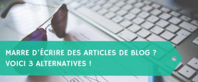 Marre d'écrire des articles de blog ? Voici 3 alternatives de création de contenu