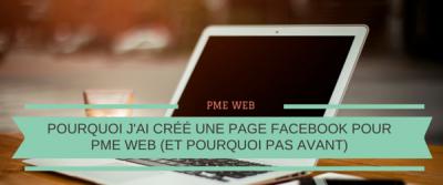 Pourquoi j'ai créé une page Facebook pour PME WEB (et pourquoi pas avant)