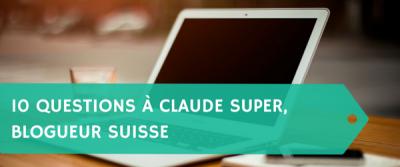 10 questions à Claude Super, blogueur suisse
