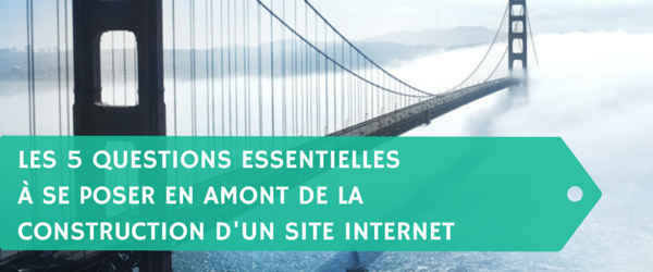 Les-5-questions-essentielles-à-se-poser-en-amont-de-la-construction-dun-site-internet-Titre.png