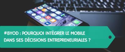 #BYOD : Pourquoi intégrer le mobile dans ses décisions entrepreneuriales ?