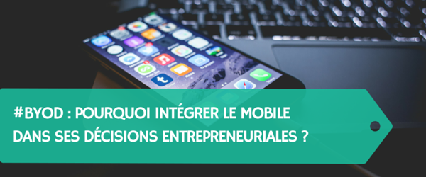 BYOD-Pourquoi-intégrer-le-mobile-dans-ses-décisions-entrepreneuriales-Titre.png