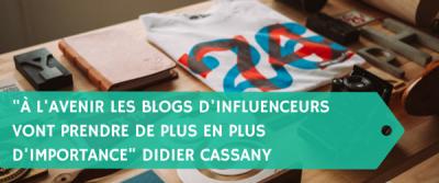 """""""À l'avenir les blogs d'influenceurs vont avoir plus d'importance"""" Interview de Didier Cassany"""