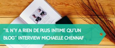 """""""Il n'y a rien de plus intime qu'un blog"""" Interview de Michaelle Chennaf"""