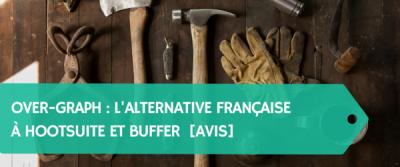 Over-Graph : L'alternative française à Hootsuite et Buffer pour la gestion de ses réseaux sociaux