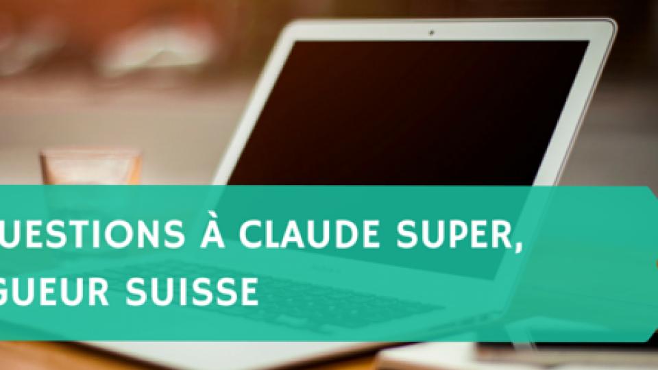 10-questions-à-Claude-Super-blogueur-suisse-Titre.png