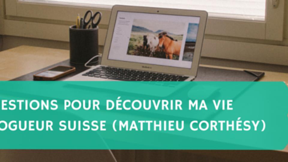 10-questions-pour-découvrir-ma-vie-de-blogueur-suisse-Matthieu-Corthésy-Titre.png