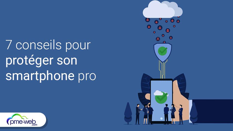 7-conseils-pour-proteger-efficacement-son-smartphone-pro.png