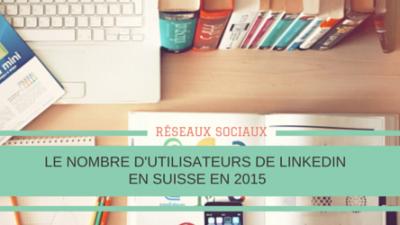 Nombre-utilisateurs-Linkedin-en-Suisse-en-2015-Titre.png