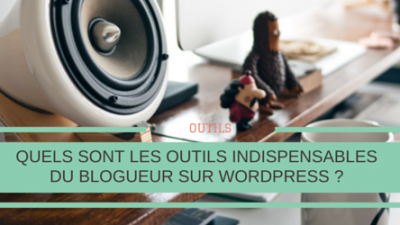Outils-indispensables-blogueurs-Wordpress-Titre.png