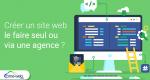 creer-site-web-seul-ou-agence.png